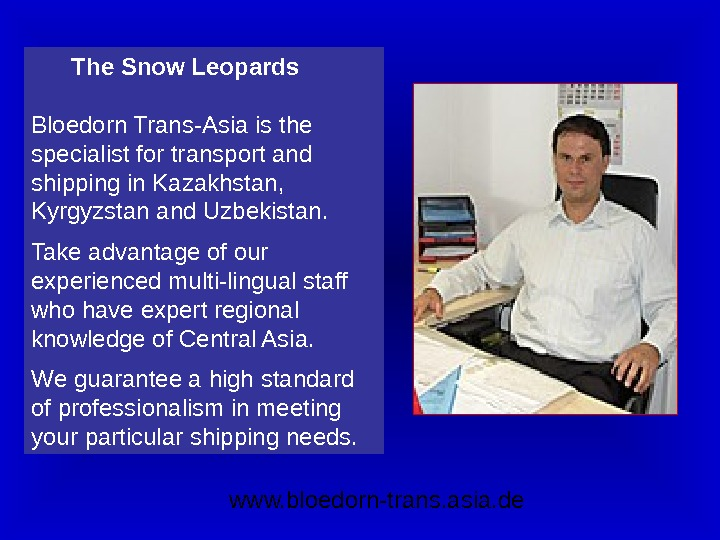 The Snow Leopards Bloedorn Trans-Asia is the specialist for transport and shipping in Kazakhstan,