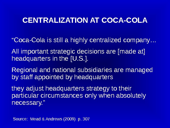 "CENTRALIZATION AT COCA-COLA "" Coca-Cola is still a highly centralized company… All important strategic decisions are"