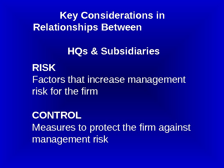Key Considerations in Relationships Between       HQs & Subsidiaries RISK Factors