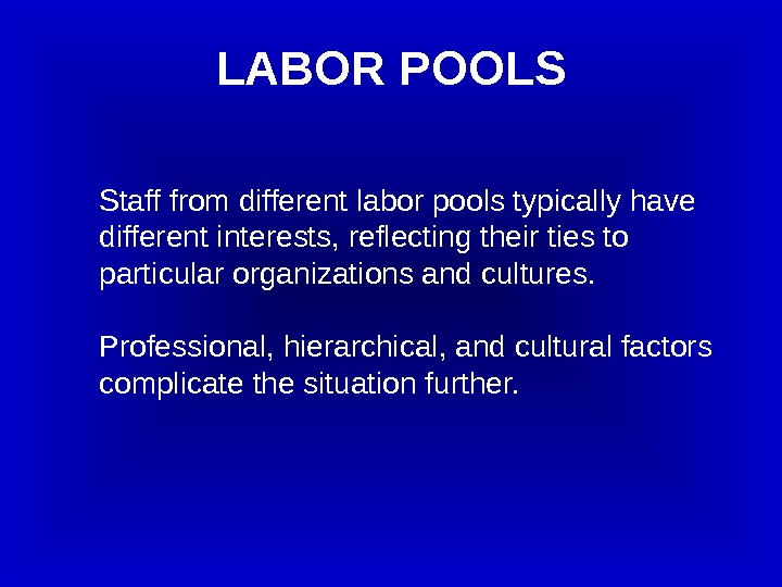 Staff from different labor pools typically have different interests, reflecting their ties to particular organizations and