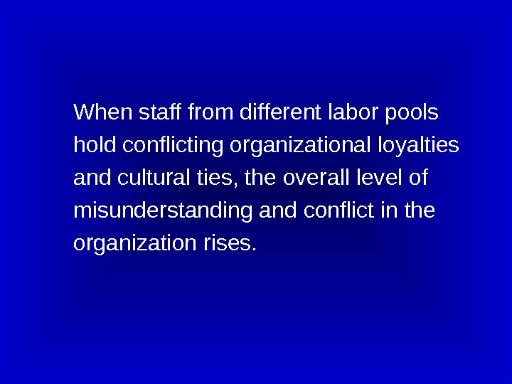 When staff from different labor pools hold conflicting organizational loyalties and cultural ties, the overall level