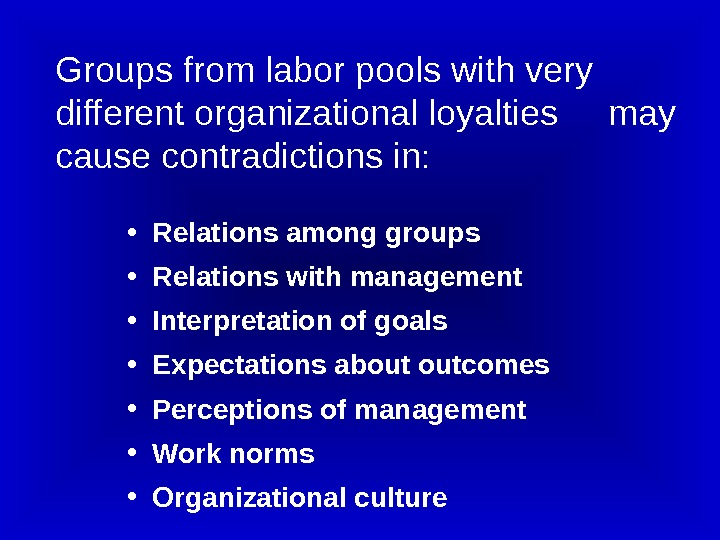 Groups from labor pools with very different organizational loyalties may cause contradictions in :  •