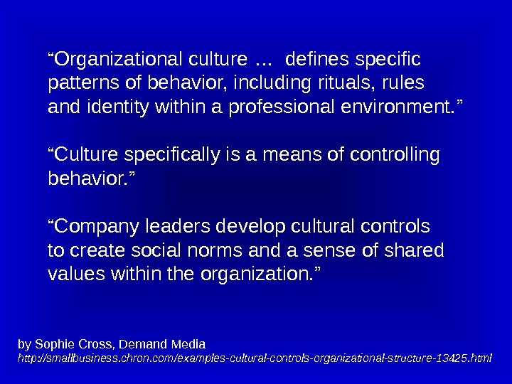 "by Sophie Cross, Demand Media http: //smallbusiness. chron. com/examples-cultural-controls-organizational-structure-13425. html "" Organizational culture …  defines"