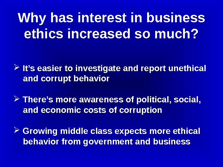 It's easier to investigate and report unethical  and corrupt behavior There's more awareness