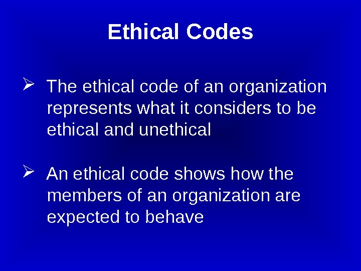 The ethical code of an organization  represents what it considers to be
