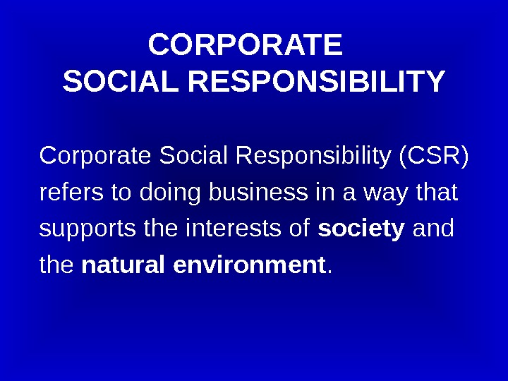 Corporate Social Responsibility (CSR) refers to doing business in a way that  supports the interests
