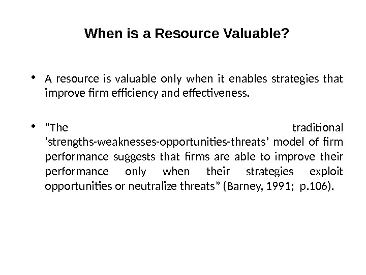 When is a Resource Valuable?  • A resource is valuable only when it enables strategies