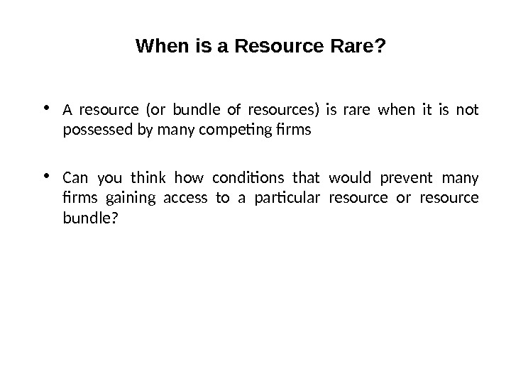 When is a Resource Rare?  • A resource (or bundle of resources) is rare when