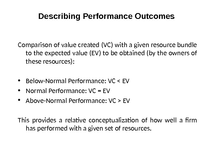 Describing Performance Outcomes Comparison of value created (VC) with a given resource bundle to the expected
