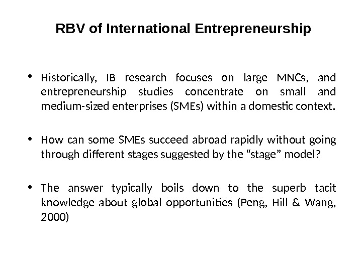 RBV of International Entrepreneurship • Historically,  IB research focuses on large MNCs,  and entrepreneurship
