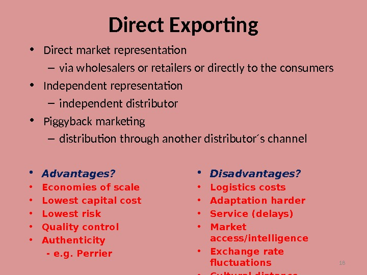 18 Direct Exporting • Direct market representation – via wholesalers or retailers or directly to the