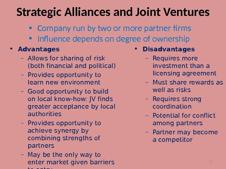 23 Strategic Alliances and Joint Ventures • Company run by two or more partner firms •