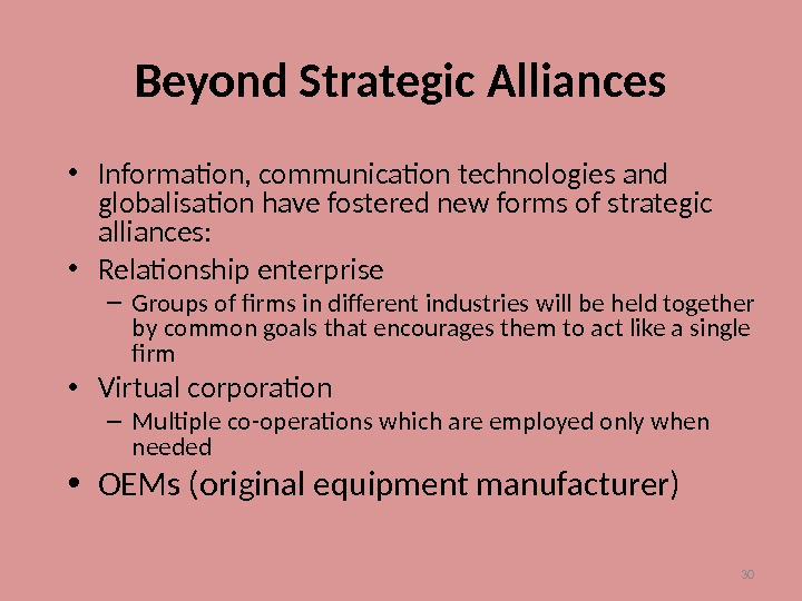 30 Beyond Strategic Alliances • Information, communication technologies and globalisation have fostered new forms of strategic