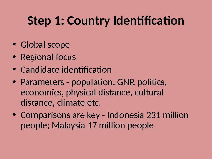 8 Step 1: Country Identification • Global scope • Regional focus • Candidate identification • Parameters
