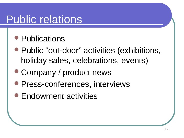 "Public relations Public ""out-door"" activities (exhibitions,  holiday sales, celebrations, events) Company / product news Press-conferences,"