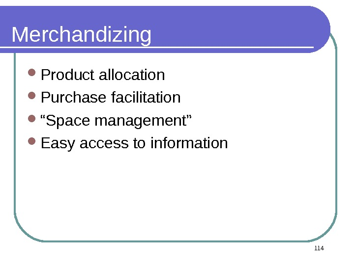 "Merchandizing Product allocation Purchase facilitation "" Space management"" Easy access to information 114"