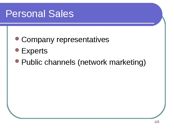 Personal Sales Company representatives Experts Public channels (network marketing) 115