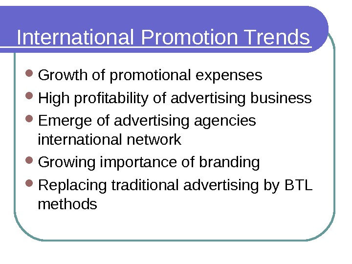 International Promotion Trends Growth of promotional expenses High profitability of advertising business Emerge of advertising agencies