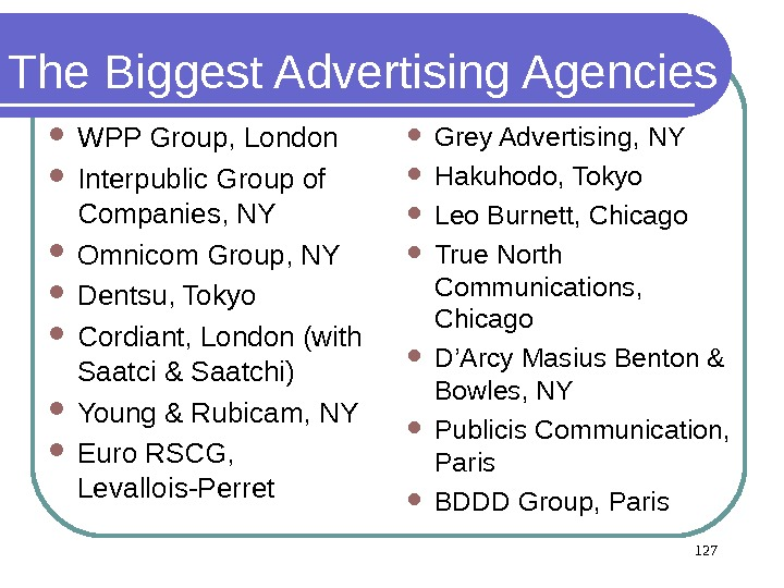 The Biggest Advertising Agencies WPP Group, London Interpublic Group of Companies, NY Omnicom Group, NY Dentsu,