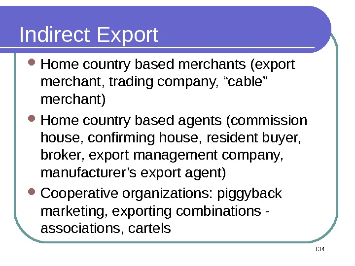 "134 Indirect Export Home country based merchants (export merchant, trading company, ""cable"" merchant) Home country based"