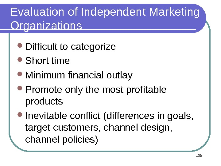 135 Evaluation of Independent Marketing Organizations Difficult to categorize Short time  Minimum financial outlay Promote