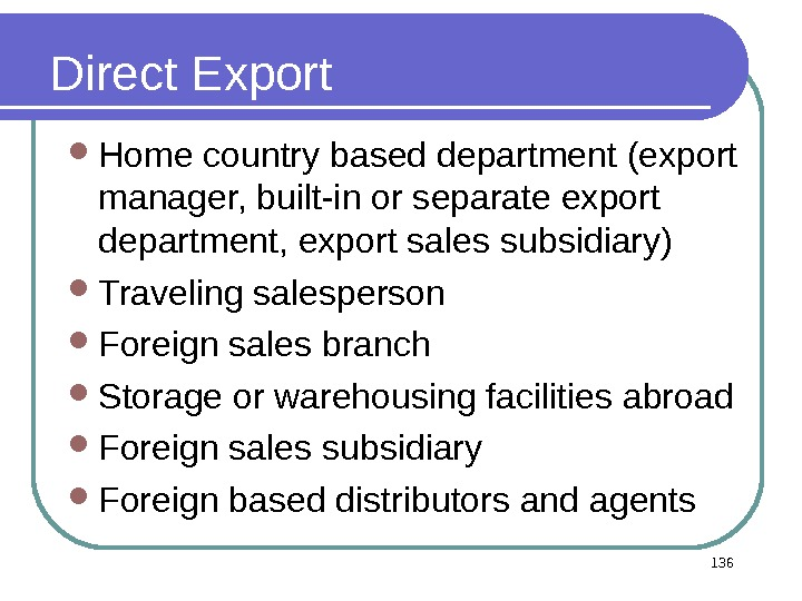 136 Direct Export Home country based department (export manager, built-in or separate export department, export sales