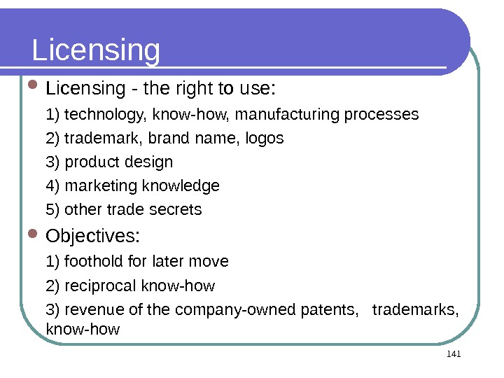 141 Licensing - the right to use:  1) technology, know-how, manufacturing processes 2) trademark, brand