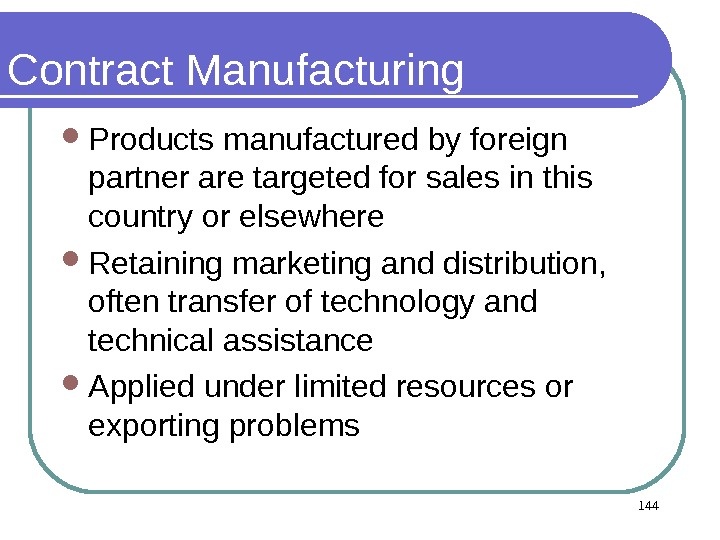 144 Contract Manufacturing  Products manufactured by foreign partner are targeted for sales in this country