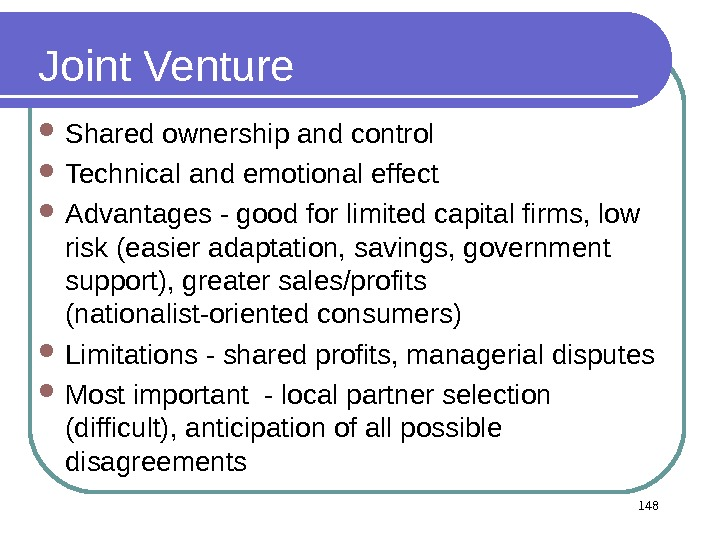 148 Joint Venture Shared ownership and control Technical and emotional effect  Advantages - good for