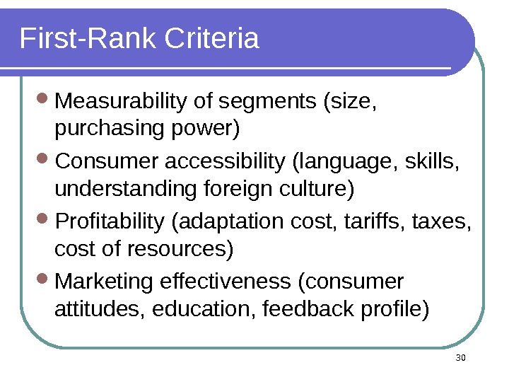 First-Rank Criteria Measurability of segments (size,  purchasing power)  Consumer accessibility (language, skills,  understanding