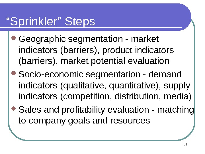 "31"" Sprinkler"" Steps Geographic segmentation - market indicators (barriers), product indicators (barriers), market potential evaluation Socio-economic"