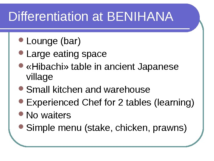 Differentiation at BENIHANA Lounge (bar) Large eating space  «Hibachi» table in ancient Japanese village Small