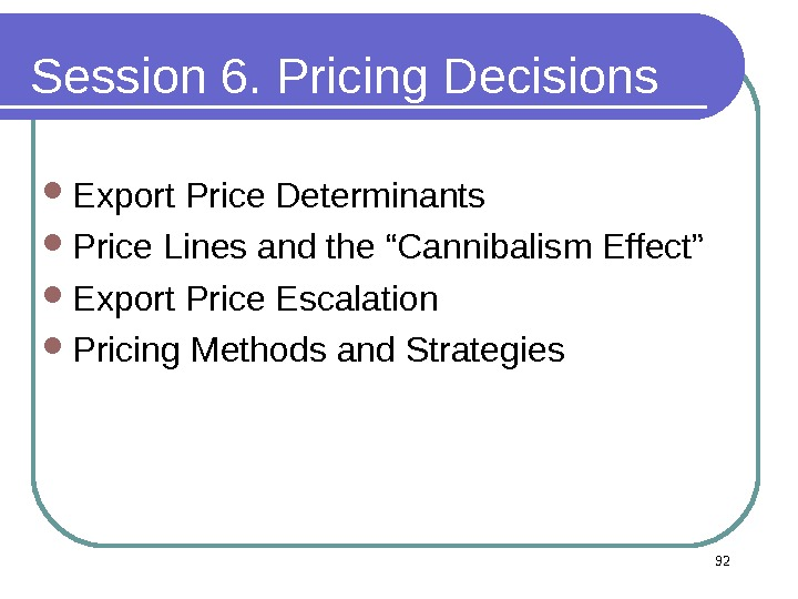 "Session 6. Pricing Decisions Export Price Determinants  Price Lines and the ""Cannibalism Effect"" Export Price"