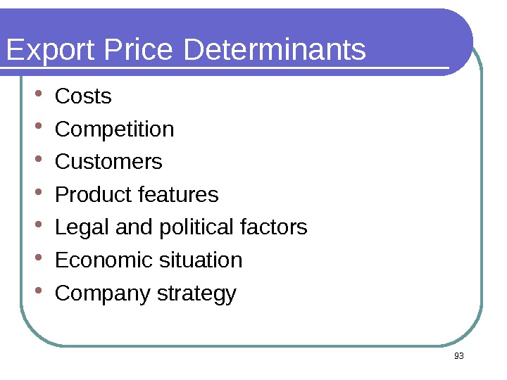 93 Export Price Determinants  Costs  Competition  Customers  Product features Legal and political