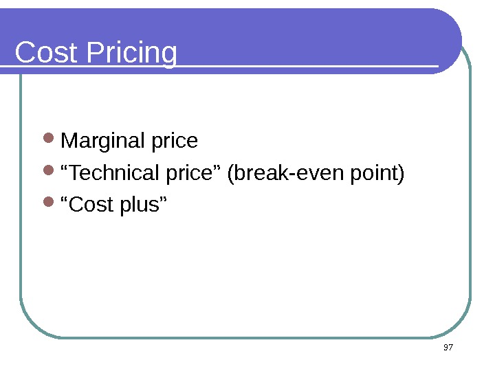 "Cost Pricing Marginal price "" Technical price"" (break-even point) "" Cost plus"" 97"