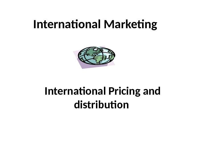 International Marketing  International Pricing and distribution