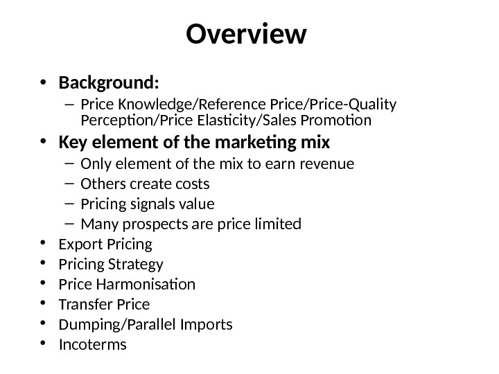 Overview • Background: – Price Knowledge/Reference Price/Price-Quality Perception/Price Elasticity/Sales Promotion • Key element of the marketing