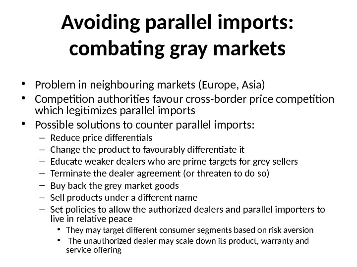 Avoiding parallel imports:  combating gray markets • Problem in neighbouring markets (Europe, Asia) • Competition