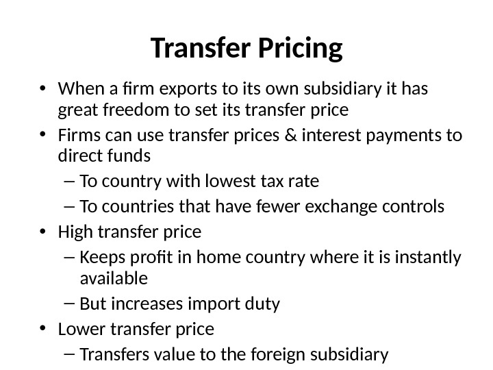 Transfer Pricing • When a firm exports to its own subsidiary it has great freedom to