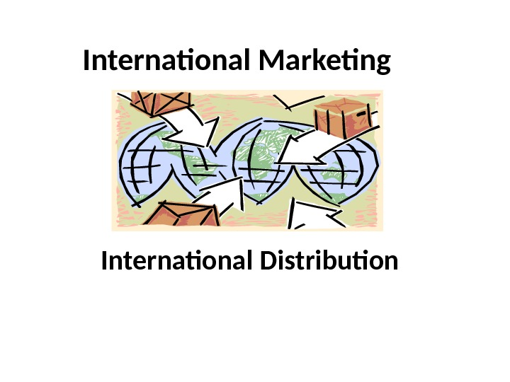 International Marketing  International Distribution