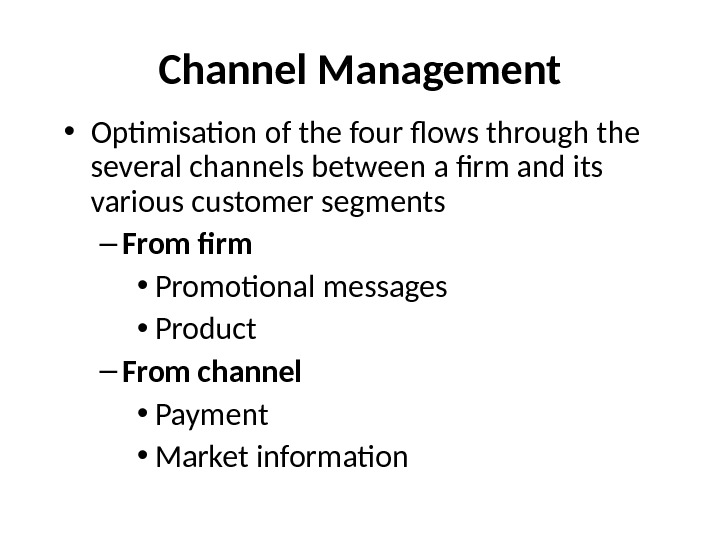 Channel Management • Optimisation of the four flows through the several channels between a firm and