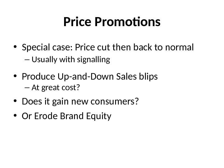 Price Promotions • Special case: Price cut then back to normal – Usually with signalling •
