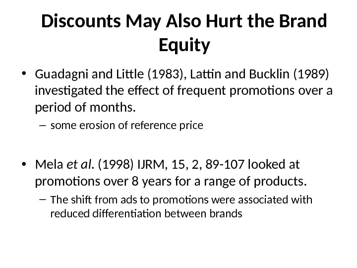 Discounts May Also Hurt the Brand Equity • Guadagni and Little (1983), Lattin and Bucklin (1989)