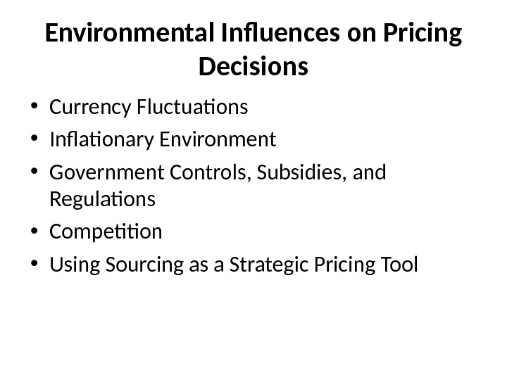 Environmental Influences on Pricing Decisions • Currency Fluctuations • Inflationary Environment • Government Controls, Subsidies, and