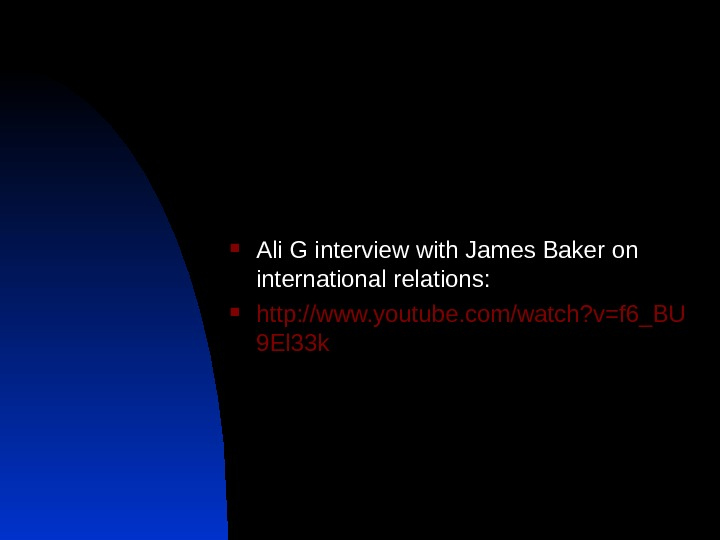 Ali G interview with James Baker on international relations:  http: //www. youtube. com/watch? v=f