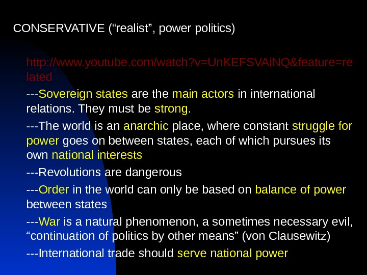 "CONSERVATIVE (""realist"", power politics) http: //www. youtube. com/watch? v=Un. KEFSVAi. NQ&feature=re lated --- Sovereign states are"