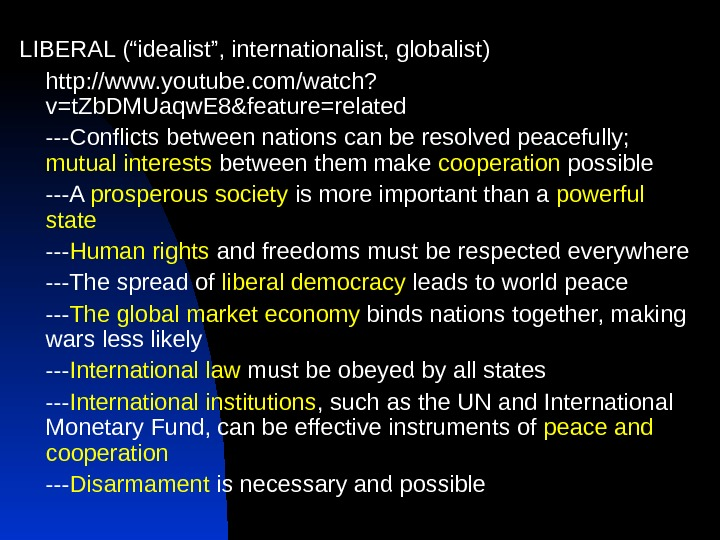 "LIBERAL (""idealist"", internationalist, globalist) http: //www. youtube. com/watch? v=t. Zb. DMUaqw. E 8&feature=related ---Conflicts between nations"