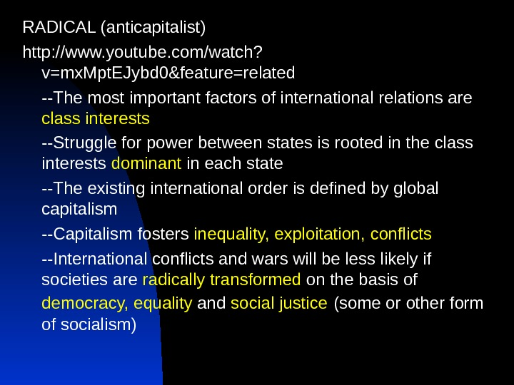 RADICAL (anticapitalist) http: //www. youtube. com/watch? v=mx. Mpt. EJybd 0&feature=related --The most important factors of international