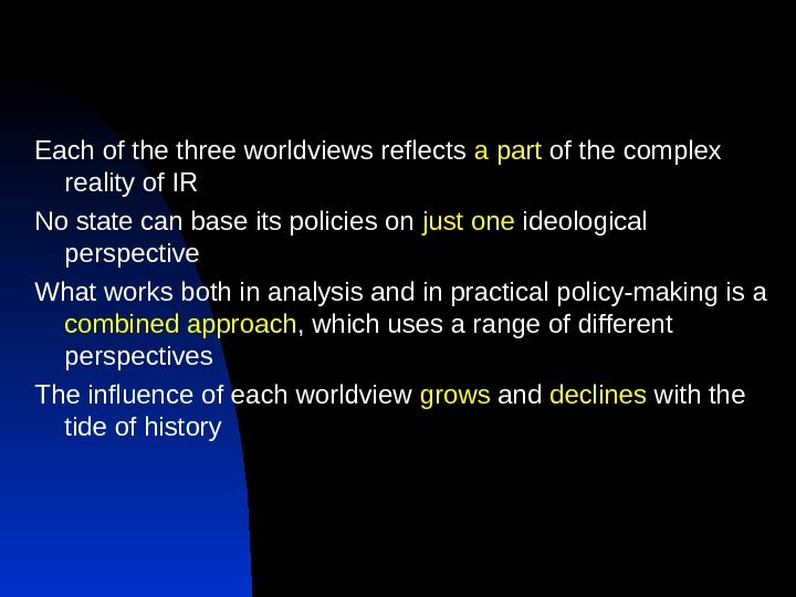 Each of the three worldviews reflects a  part of the complex reality of IR No