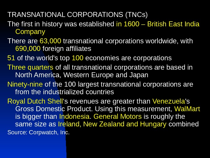 TRANSNATIONAL CORPORATIONS (TNCs) The first in history was established in 1600 – British East India Company